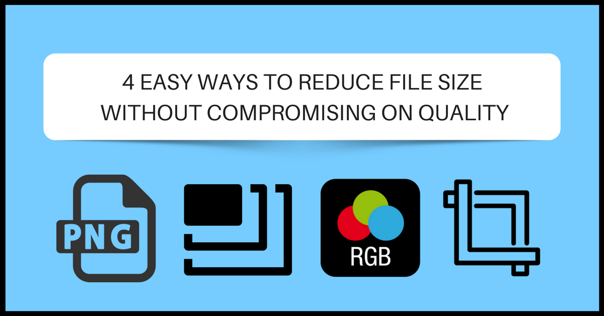 4 easy ways to reduce file size without compromising on quality