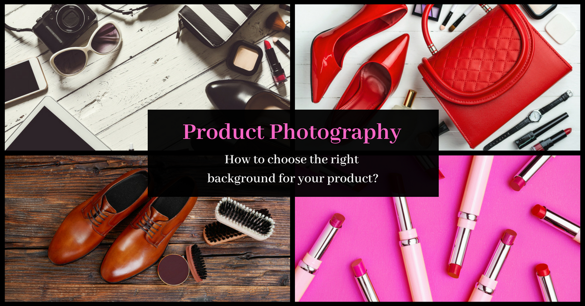 Product Photography - How to choose the right background for your product?